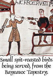 Small spit-roasted birds are shown being served at a banquet in the Bayeaux Tapestry.